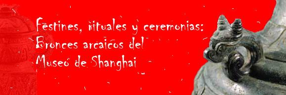 """Exposición:""""Festines, rituales y ceremonias. Bronces arcaicos del Museo de Shanghai"""""""